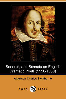 Sonnets, and Sonnets on English Dramatic Poets (1590-1650) (Dodo Press) by Algernon Charles Swinburne