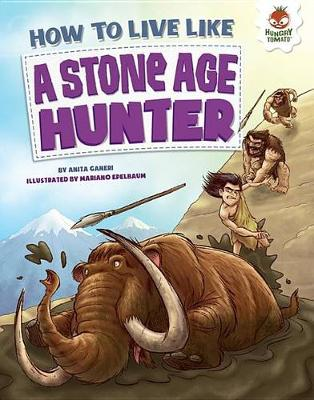 How to Live Like a Stone-Age Hunter by Anita Ganeri