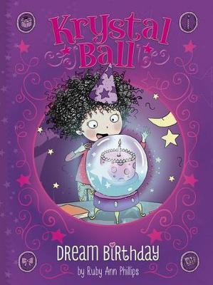 Krystal Ball: Dream Birthday by ,Ruby,Ann Phillips
