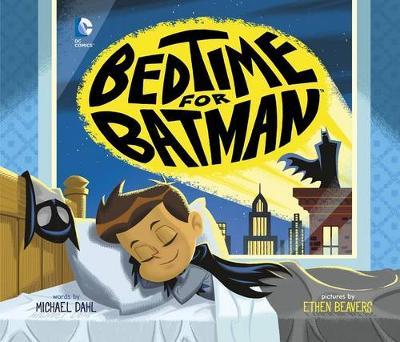 Bedtime for Batman by Michael Dahl