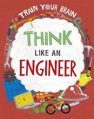 Train Your Brain: Think Like an Engineer by Alex Woolf