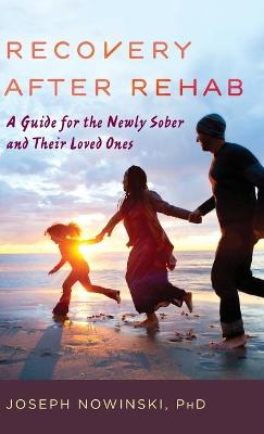 Recovery after Rehab: A Guide for the Newly Sober and Their Loved Ones book