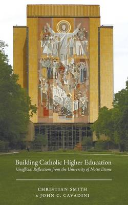 Building Catholic Higher Education by Christian Smith