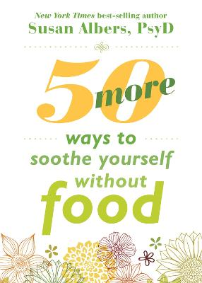 50 More Ways to Soothe Yourself Without Food by Susan Albers