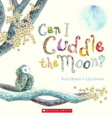 Can I Cuddle the Moon? by Kerry Brown