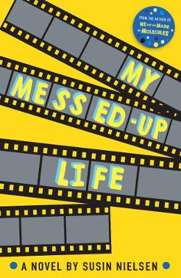 My Messed-Up Life by Susin Nielsen