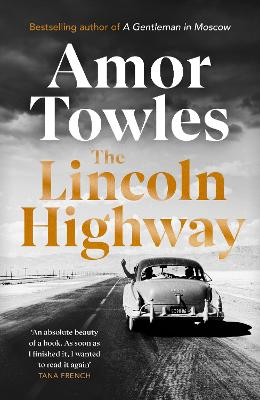 The Lincoln Highway: A New York Times Number One Bestseller by Amor Towles