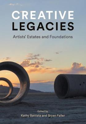 Creative Legacies: Critical Issues for Artists' Estates by Kathy Battista