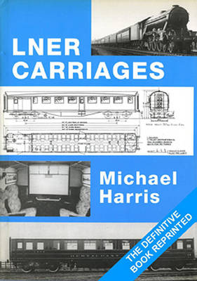 LNER Carriages by Michael Harris