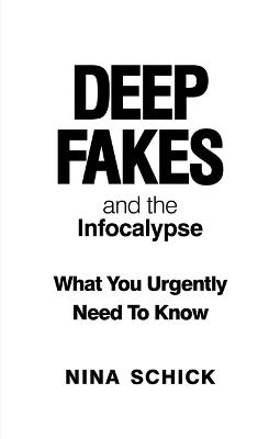 Deep Fakes and the Infocalypse: What You Urgently Need To Know by Nina Schick