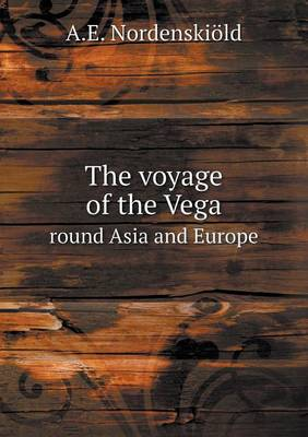 The Voyage of the Vega Round Asia and Europe by A E Nordenskiold