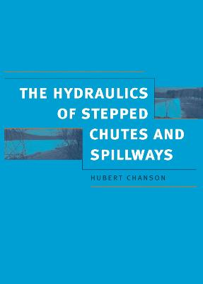 Hydraulics of Stepped Chutes and Spillways by Hubert Chanson