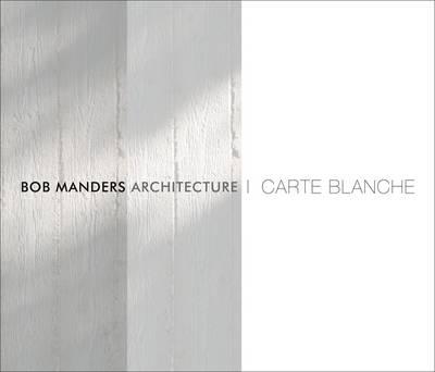 Bob Manders: Architecture & Interiors by Bob Manders