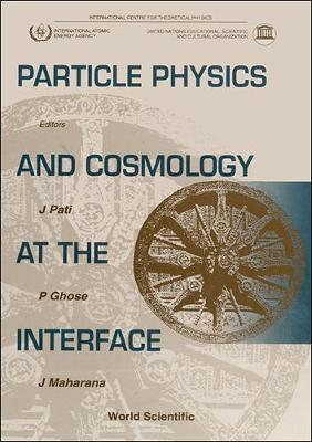 Particle Physics and Cosmology at the Interface by Partha Ghose