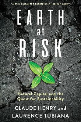 Earth at Risk: Natural Capital and the Quest for Sustainability by Claude Henry