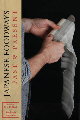 Japanese Foodways, Past and Present by Eric C. Rath