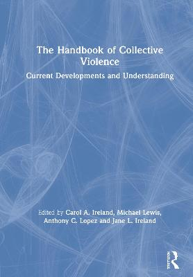 The Handbook of Collective Violence: Current Developments and Understanding book