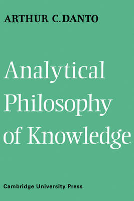 Analytical Philosophy of Knowledge by Arthur Coleman Danto