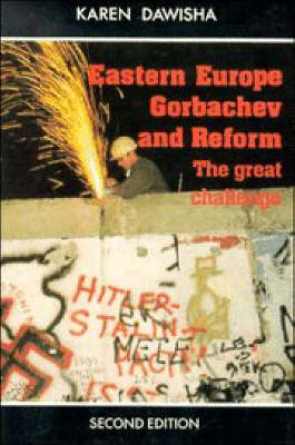 Eastern Europe, Gorbachev, and Reform:The Great Challenge by Karen Dawisha