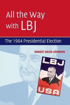 All the Way with LBJ by Robert David Johnson