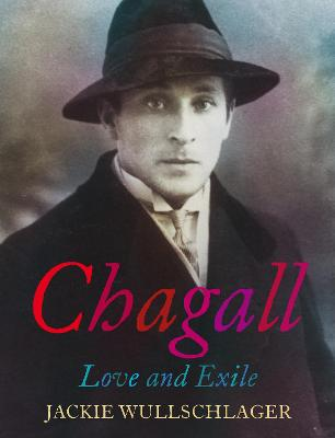 Chagall: Love and Exile by Jackie Wullschlager