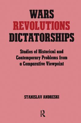 Wars, Revolutions and Dictatorships by Stanislav Andreski