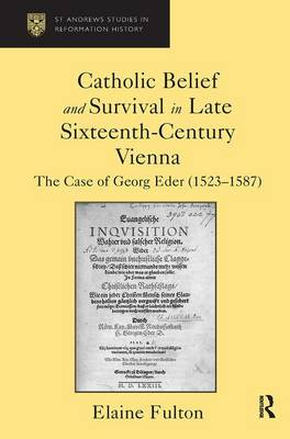 Catholic Belief and Survival in Late Sixteenth-Century Vienna by Elaine Fulton