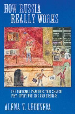 How Russia Really Works by Alena V. Ledeneva