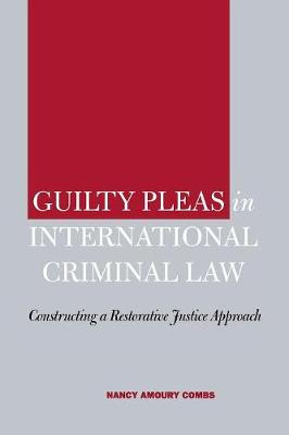 Guilty Pleas in International Criminal Law by Nancy Amoury Combs