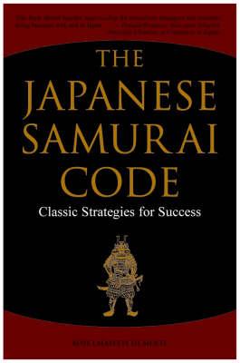 The Japanese Samurai Code by Boye Lafayette De Mente