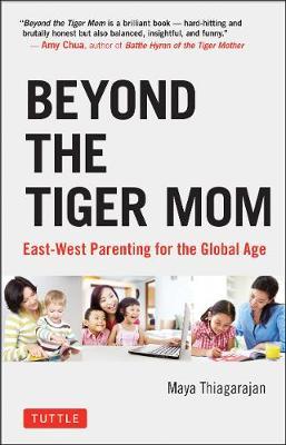 Beyond the Tiger Mom by Maya Thiagarajan