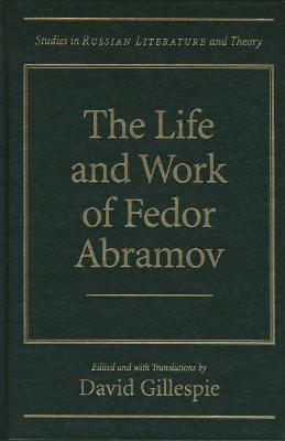 The Life and Works of Fedor Abramov by David C. Gillespie