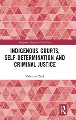 Indigenous Courts, Self-Determination and Criminal Justice by Valmaine Toki