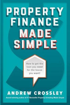 Property Finance Made Simple by Andrew Crossley