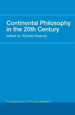 Continental Philosophy in the 20th Century: Routledge History of Philosophy Volume 8 by Richard Kearney
