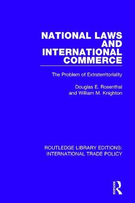 National Laws and International Commerce: The Problem of Extraterritoriality by Douglas E. Rosenthal