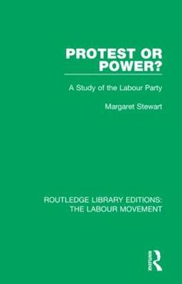 Protest or Power?: A Study of the Labour Party by Margaret Stewart