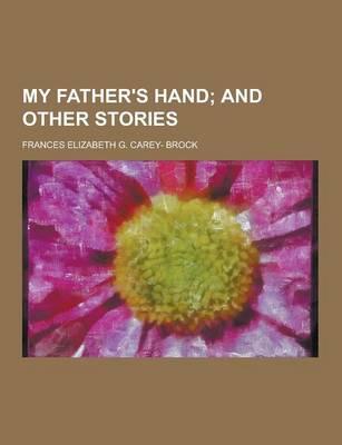My Father's Hand by Frances Elizabeth G Carey- Brock
