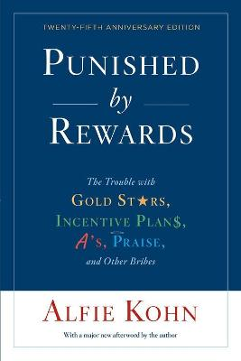 Punished by Rewards: Twenty-fifth Anniversary Edition by Alfie Kohn