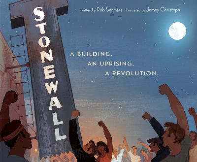 Stonewall: A Building. An Uprising. A Revolution by Rob Sanders