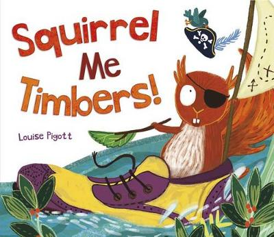 Squirrel Me Timbers by ,Louise Pigott