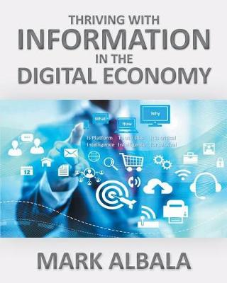 Thriving with Information in the Digital Economy by Mark Albala
