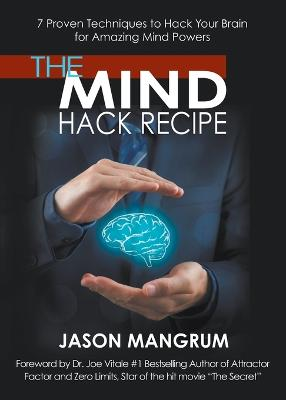 Mind Hack Recipe: 7 Proven Techniques to Hack Your Brain for Amazing Mind Powers by Jason Mangrum