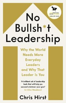 No Bullsh*t Leadership: Why the World Needs More Everyday Leaders and Why That Leader Is You book