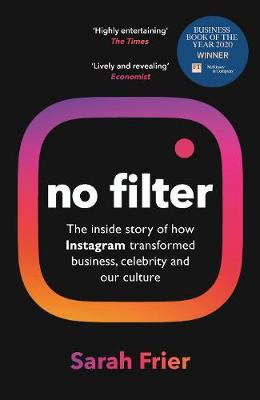 No Filter: The Inside Story of Instagram - Winner of the FT Business Book of the Year Award by Sarah Frier