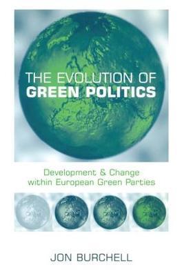 The Evolution of Green Politics by Jon Burchell