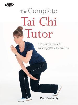 The Complete Tai Chi Tutor by Dan Docherty