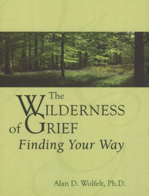 The Wilderness of Grief by Alan D. Wolfelt