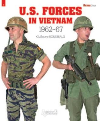 U.S. Forces in Vietnam: 1962-1967 by Guillaume Rousseaux