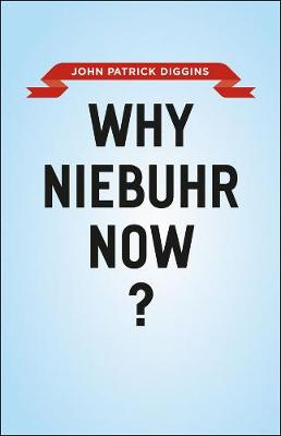 Why Niebuhr Now? by John Patrick Diggins